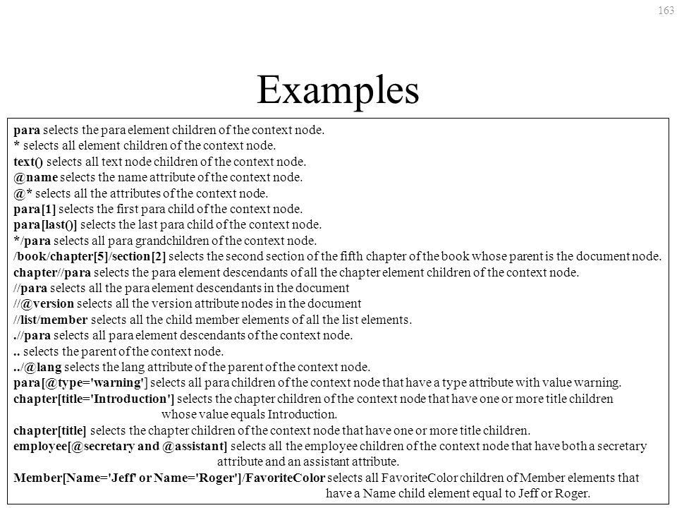 163 Examples para selects the para element children of the context node. * selects all element children of the context node. text() selects all text n