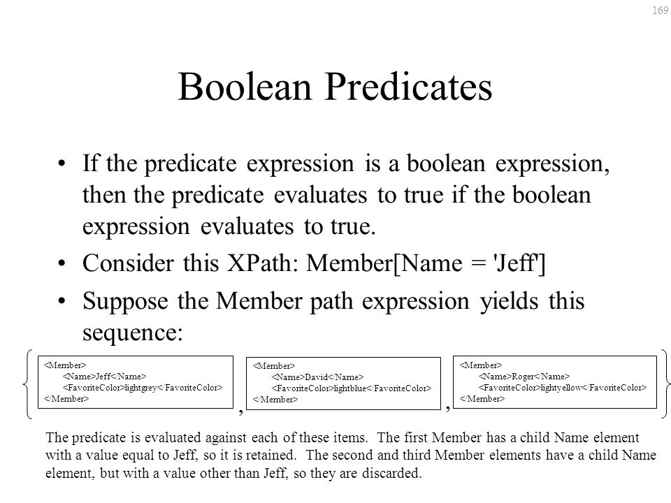 169 Boolean Predicates If the predicate expression is a boolean expression, then the predicate evaluates to true if the boolean expression evaluates t