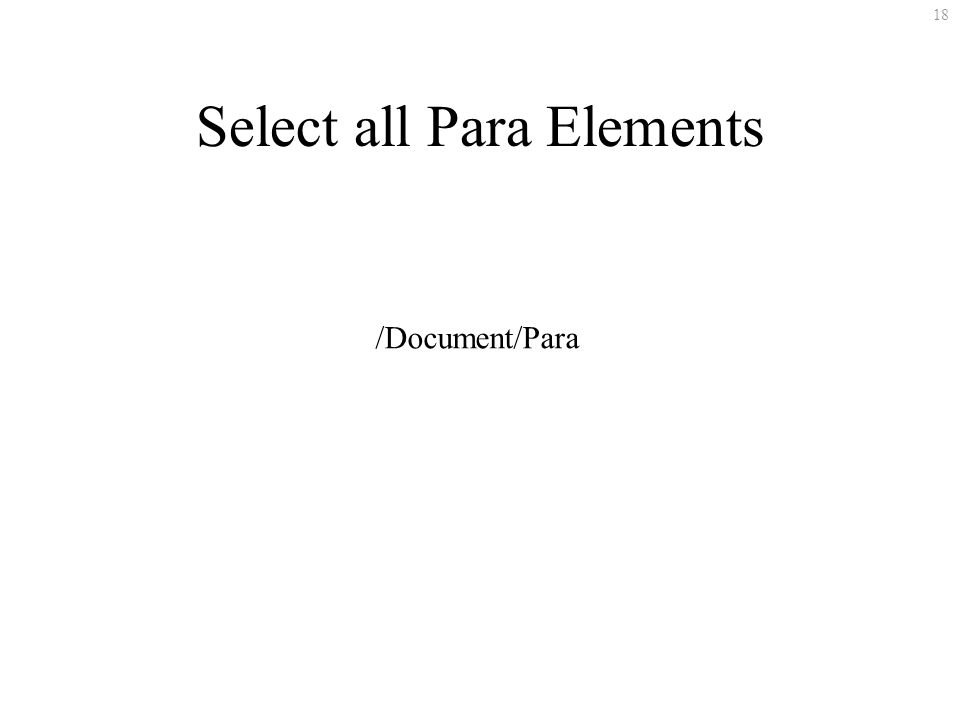 18 Select all Para Elements /Document/Para