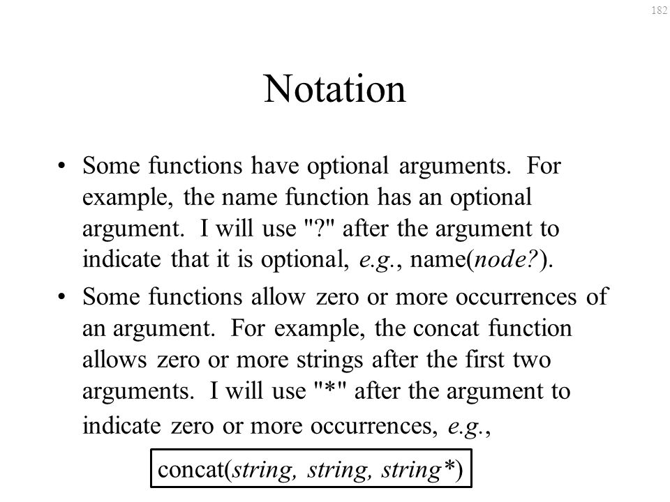 182 Notation Some functions have optional arguments. For example, the name function has an optional argument. I will use
