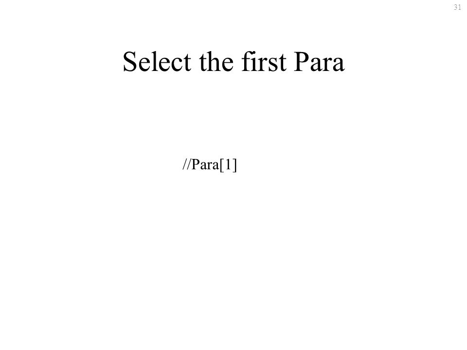 31 Select the first Para //Para[1]