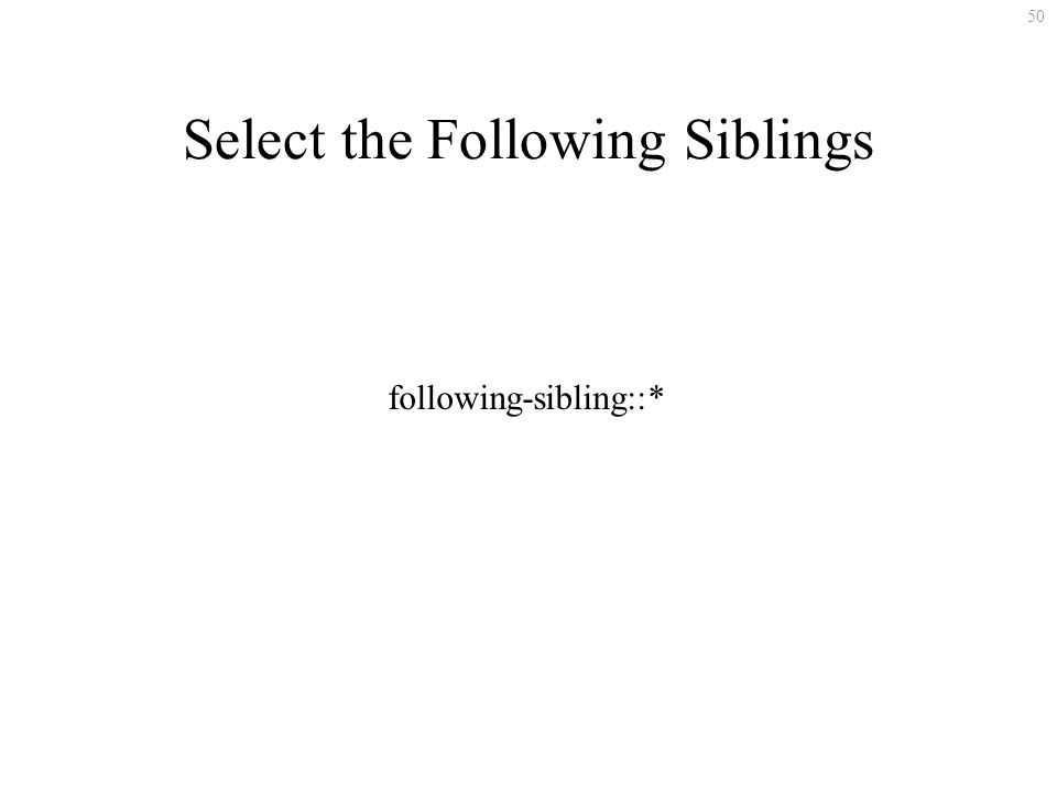 50 Select the Following Siblings following-sibling::*