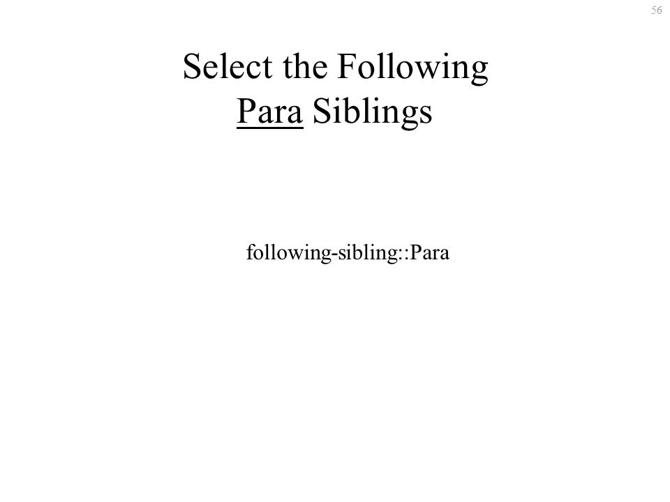 56 Select the Following Para Siblings following-sibling::Para
