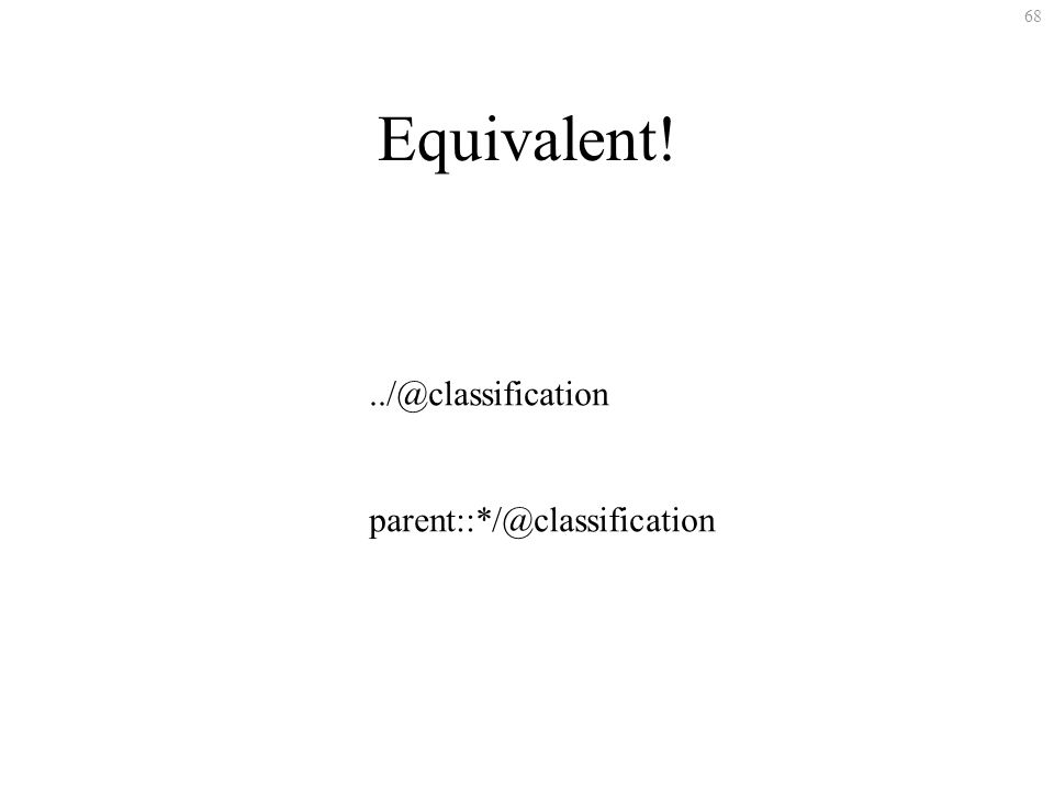 68 Equivalent!../@classification parent::*/@classification