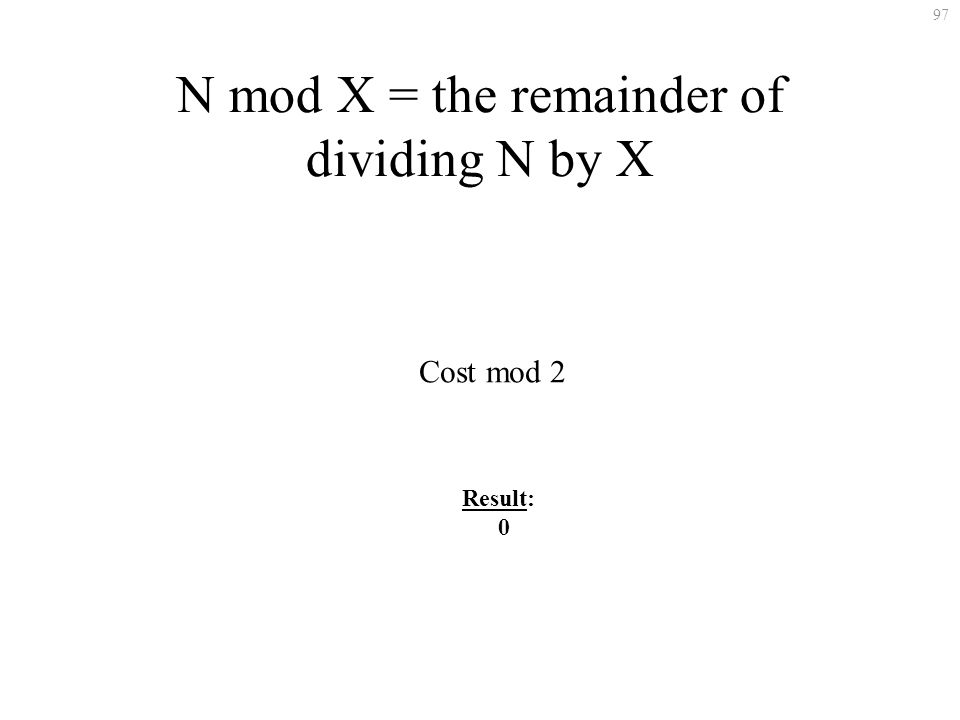 97 N mod X = the remainder of dividing N by X Cost mod 2 Result: 0