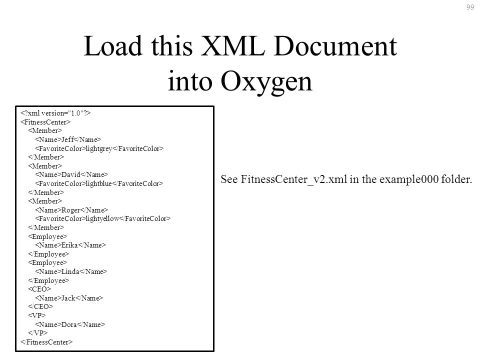99 Load this XML Document into Oxygen Jeff lightgrey David lightblue Roger lightyellow Erika Linda Jack Dora See FitnessCenter_v2.xml in the example00