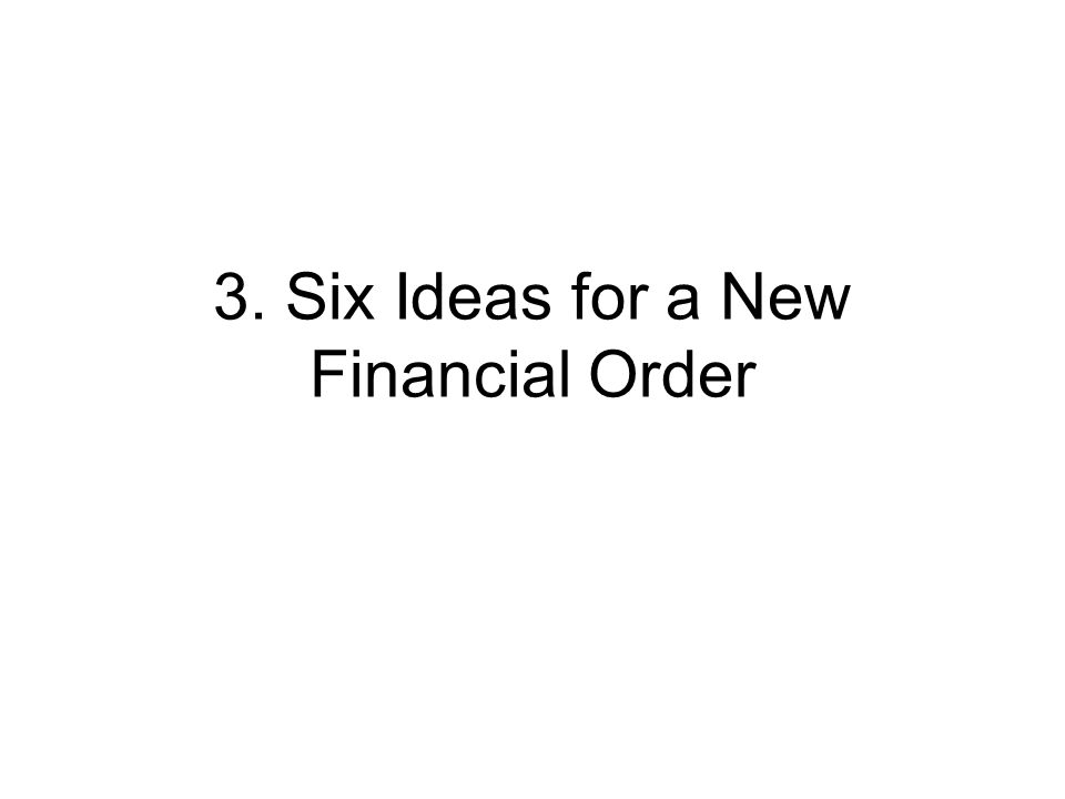 3. Six Ideas for a New Financial Order
