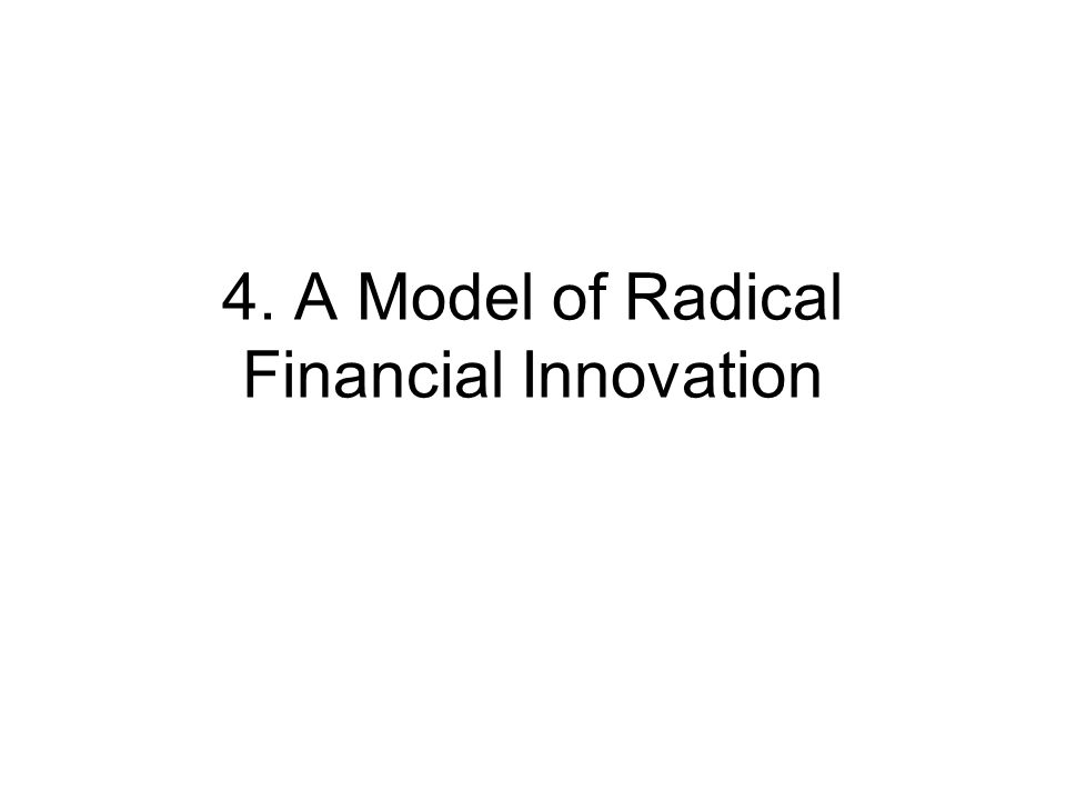 4. A Model of Radical Financial Innovation