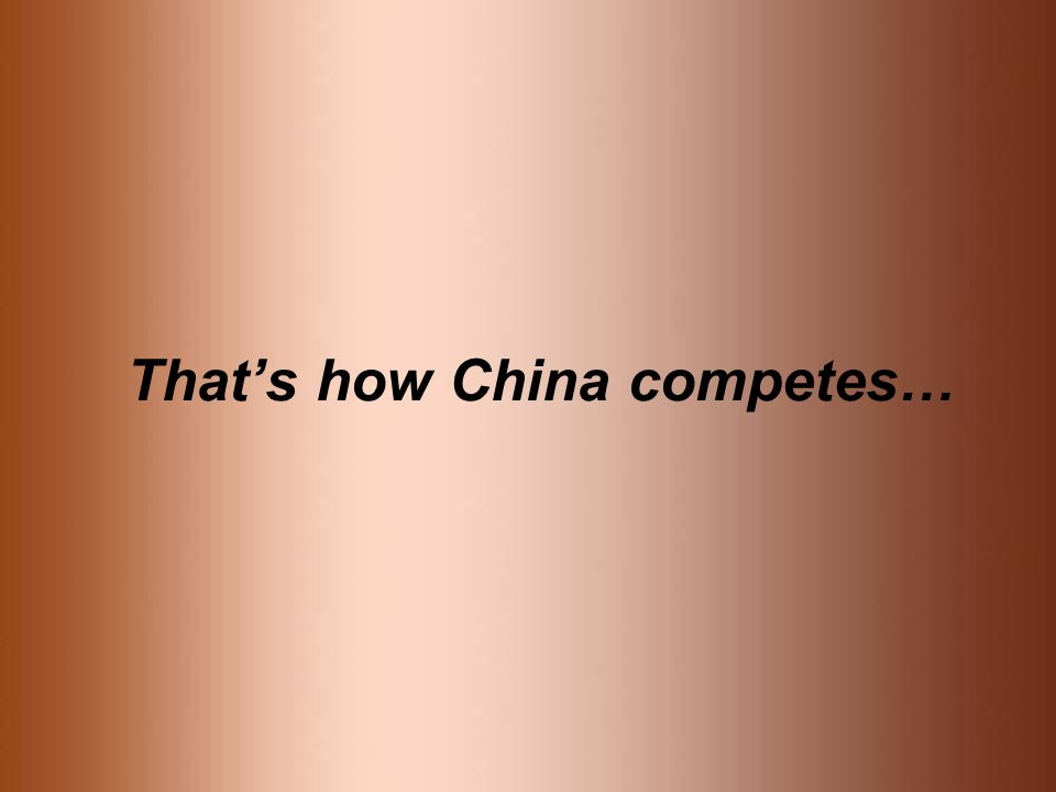 Thats how China competes…