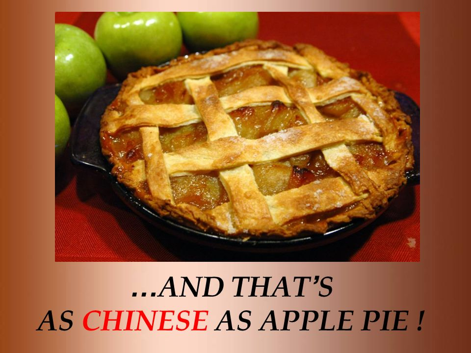 … AND THAT S AS CHINESE AS APPLE PIE !