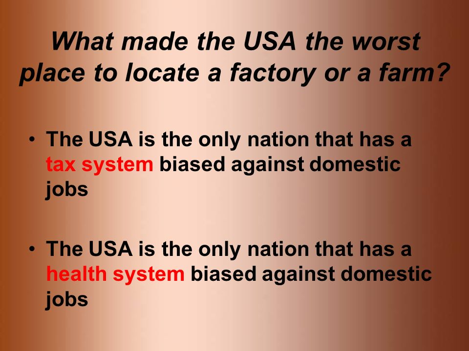 What made the USA the worst place to locate a factory or a farm.