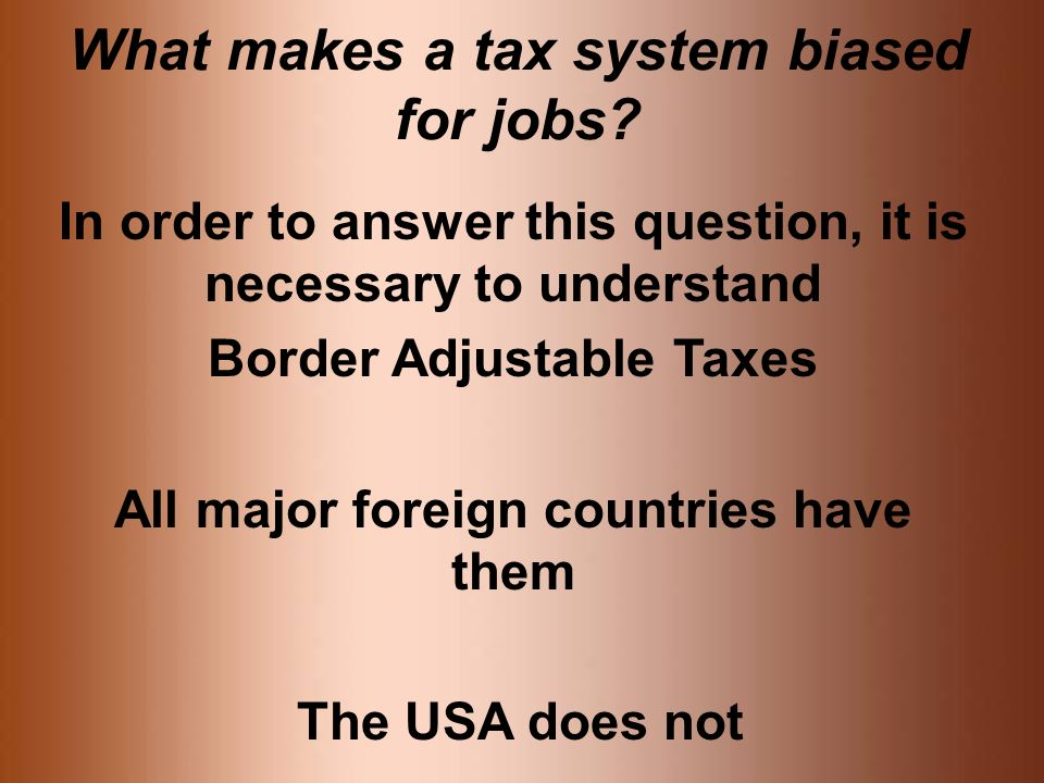 What makes a tax system biased for jobs.