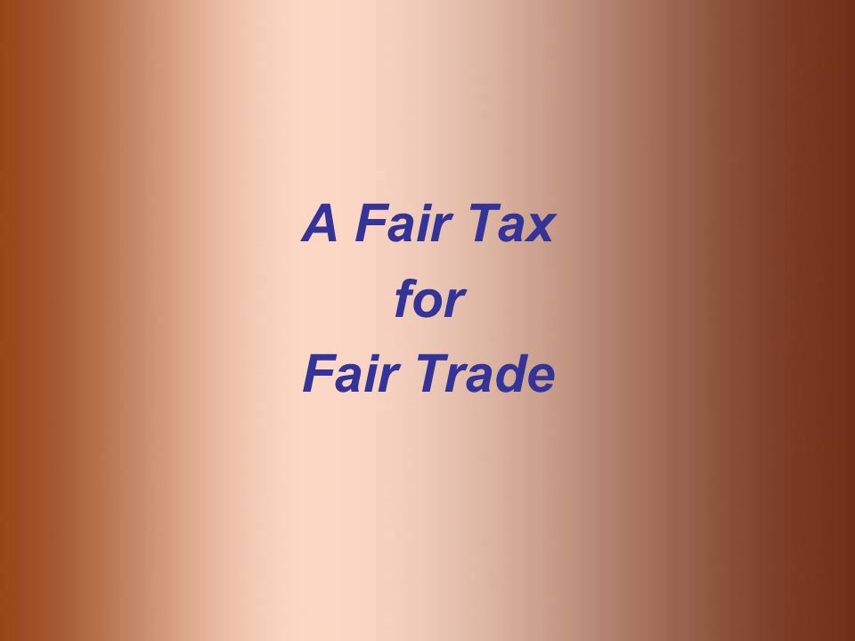 A Fair Tax for Fair Trade