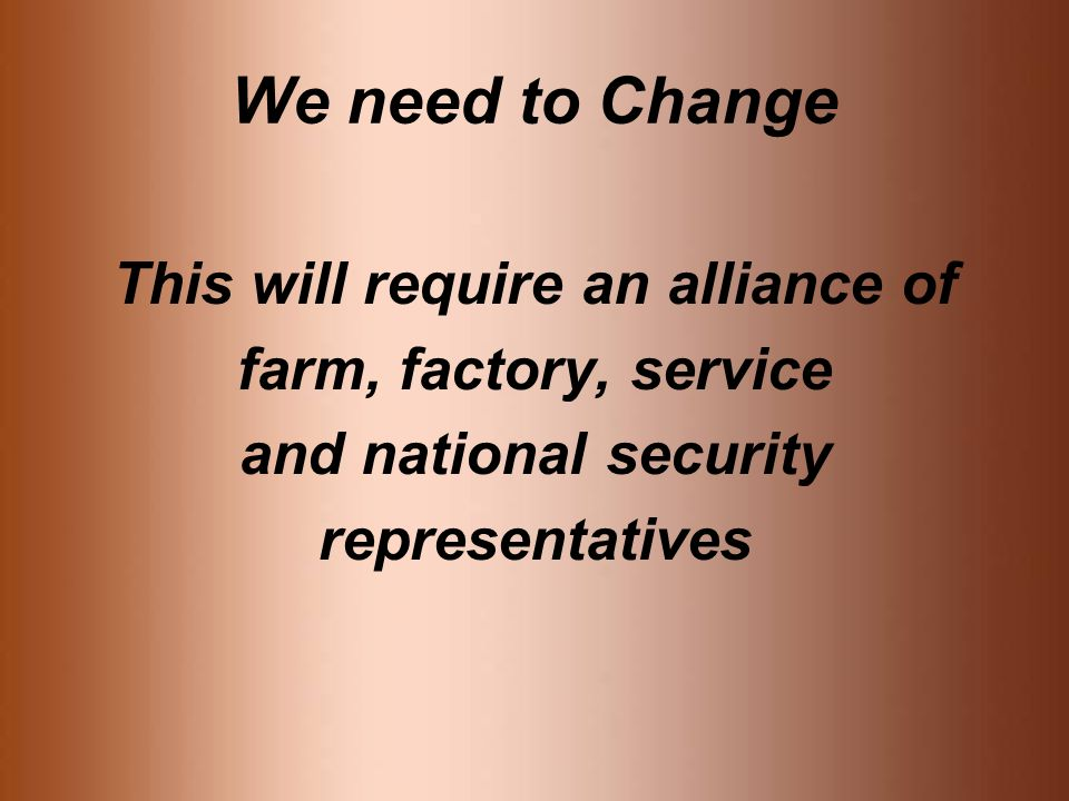 We need to Change This will require an alliance of farm, factory, service and national security representatives