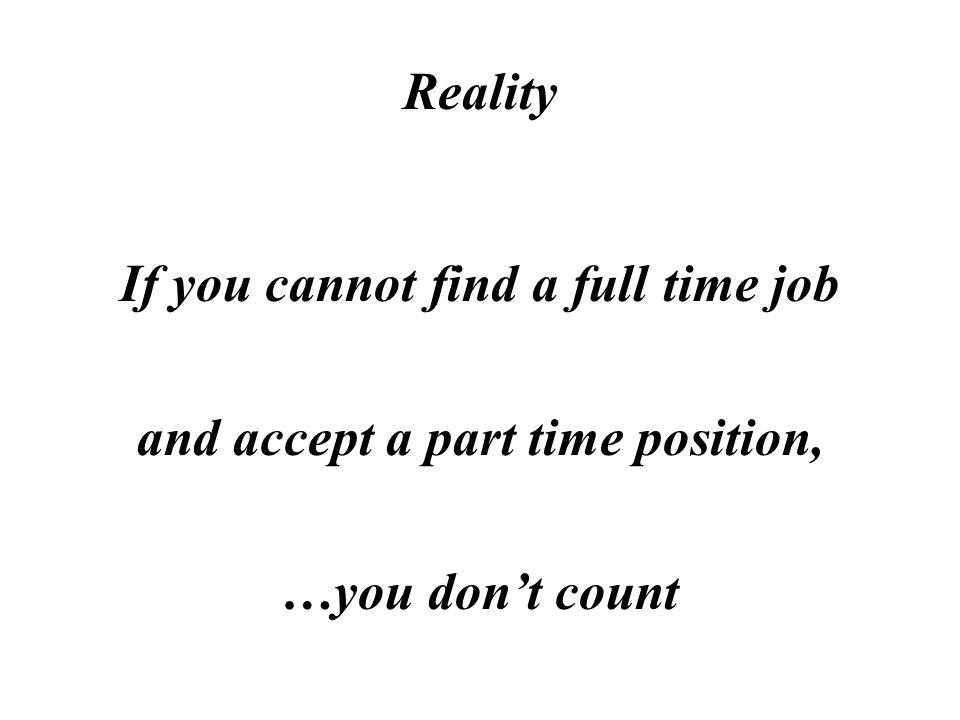 Reality If you are out of employment long enough, discouraged and quit looking …you dont count anymore