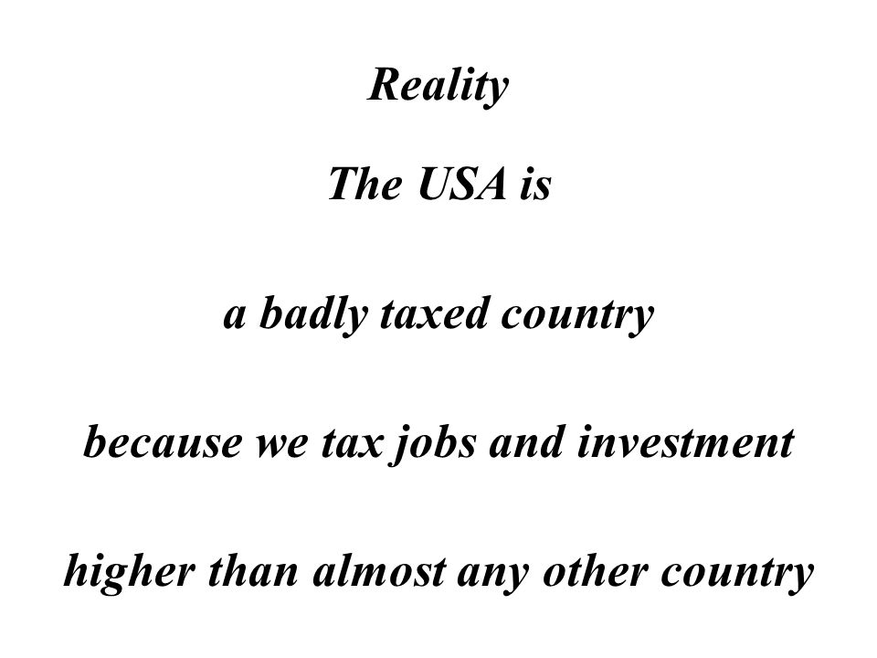 Reality The USA has higher taxes than Scandinavia on businesses & jobs