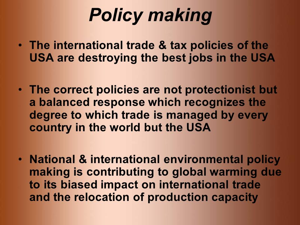 Policy making The international trade & tax policies of the USA are destroying the best jobs in the USA The correct policies are not protectionist but