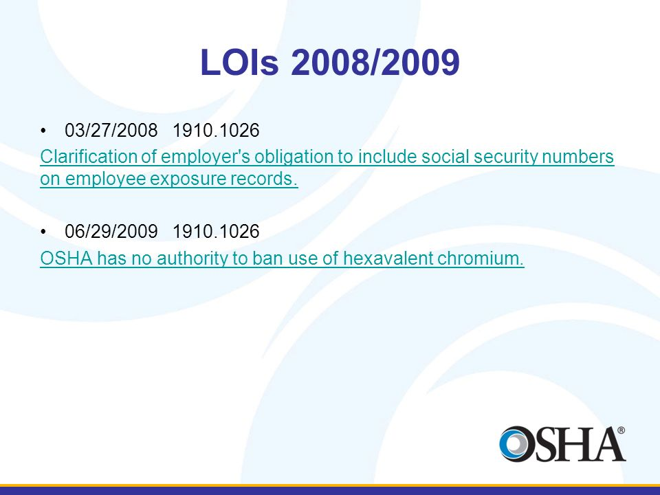 LOIs 2008/2009 03/27/20081910.1026 Clarification of employer's obligation to include social security numbers on employee exposure records. 06/29/20091