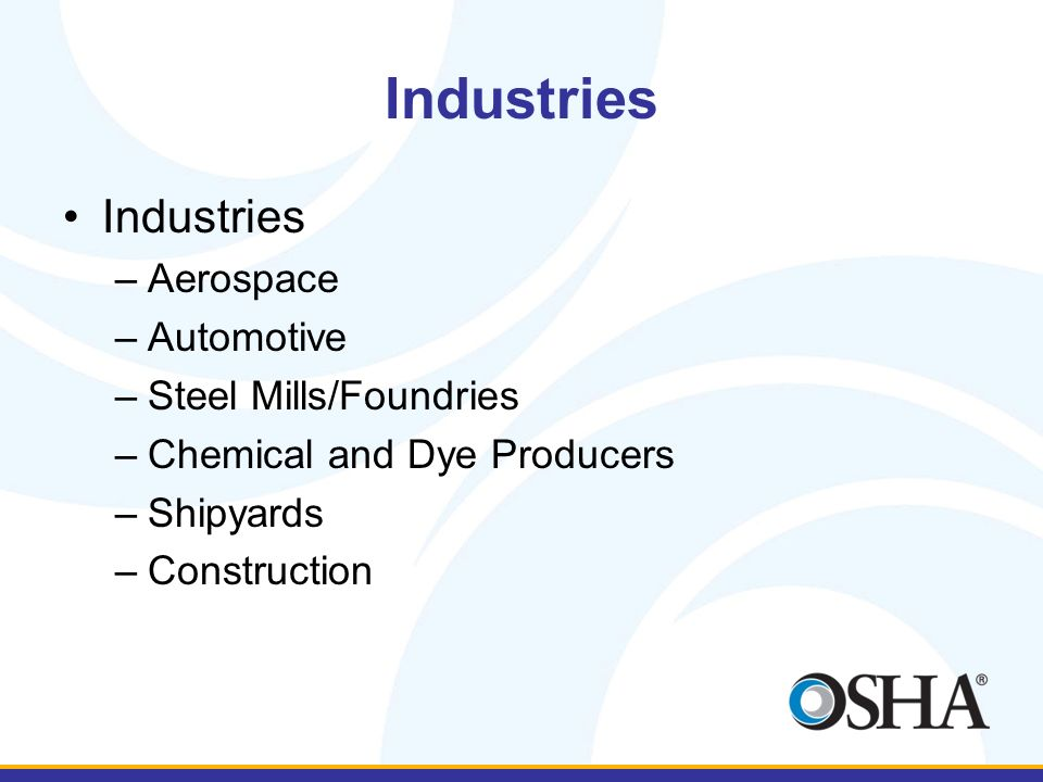 Industries –Aerospace –Automotive –Steel Mills/Foundries –Chemical and Dye Producers –Shipyards –Construction