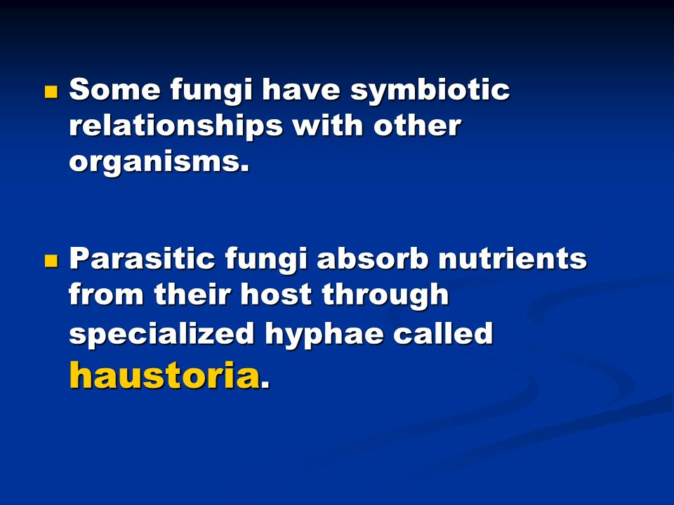 Some fungi have symbiotic relationships with other organisms. Some fungi have symbiotic relationships with other organisms. Parasitic fungi absorb nut