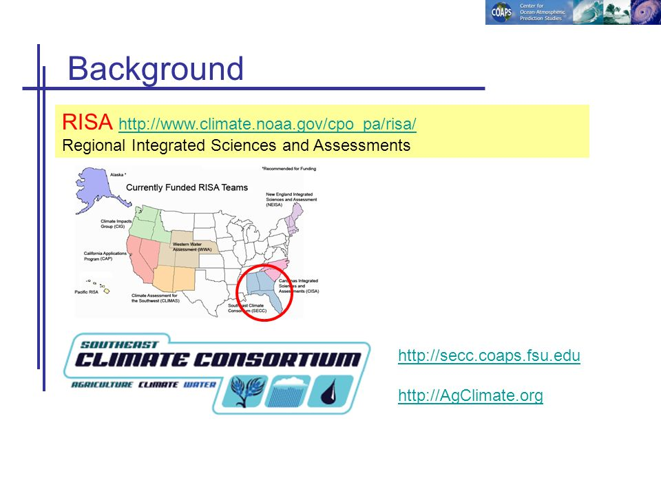 Background RISA http://www.climate.noaa.gov/cpo_pa/risa/ http://www.climate.noaa.gov/cpo_pa/risa/ Regional Integrated Sciences and Assessments http://