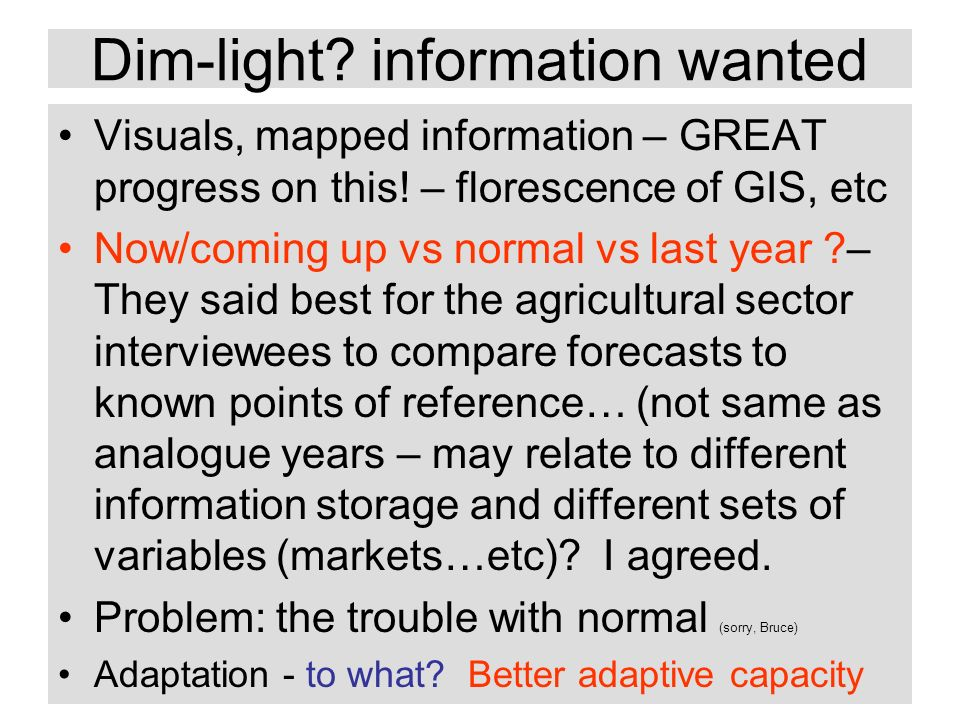 Dim-light. information wanted Visuals, mapped information – GREAT progress on this.