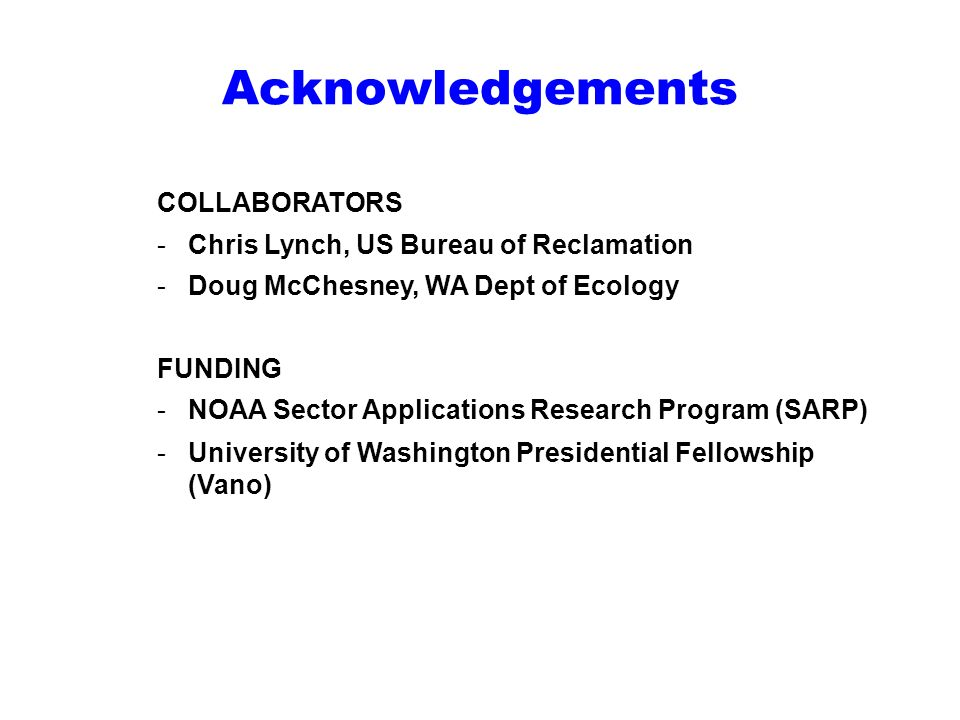 Acknowledgements COLLABORATORS -Chris Lynch, US Bureau of Reclamation -Doug McChesney, WA Dept of Ecology FUNDING -NOAA Sector Applications Research P