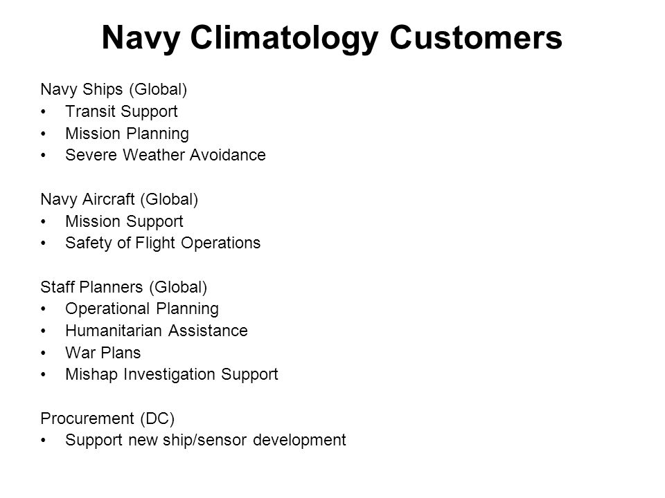Navy Climatology Customers Navy Ships (Global) Transit Support Mission Planning Severe Weather Avoidance Navy Aircraft (Global) Mission Support Safety