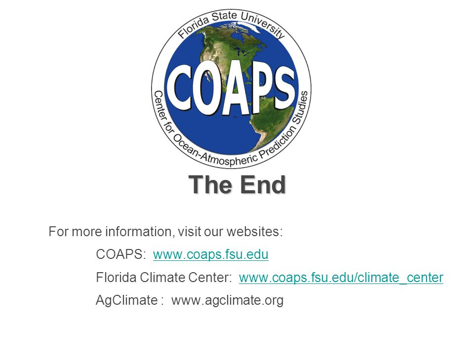 The End For more information, visit our websites: COAPS:   Florida Climate Center:   AgClimate :