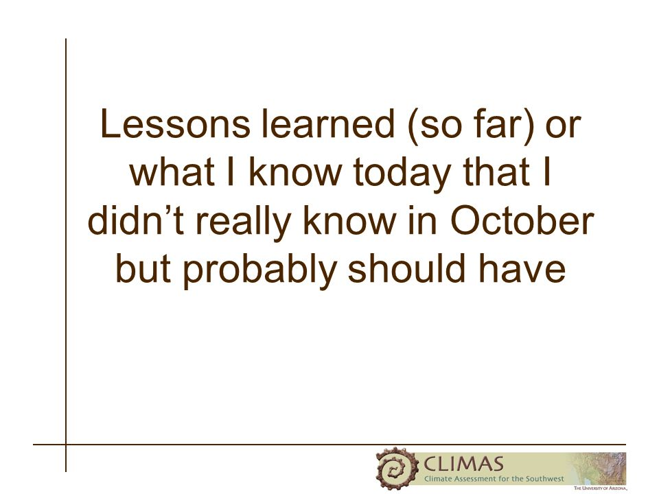 Lessons learned (so far) or what I know today that I didnt really know in October but probably should have