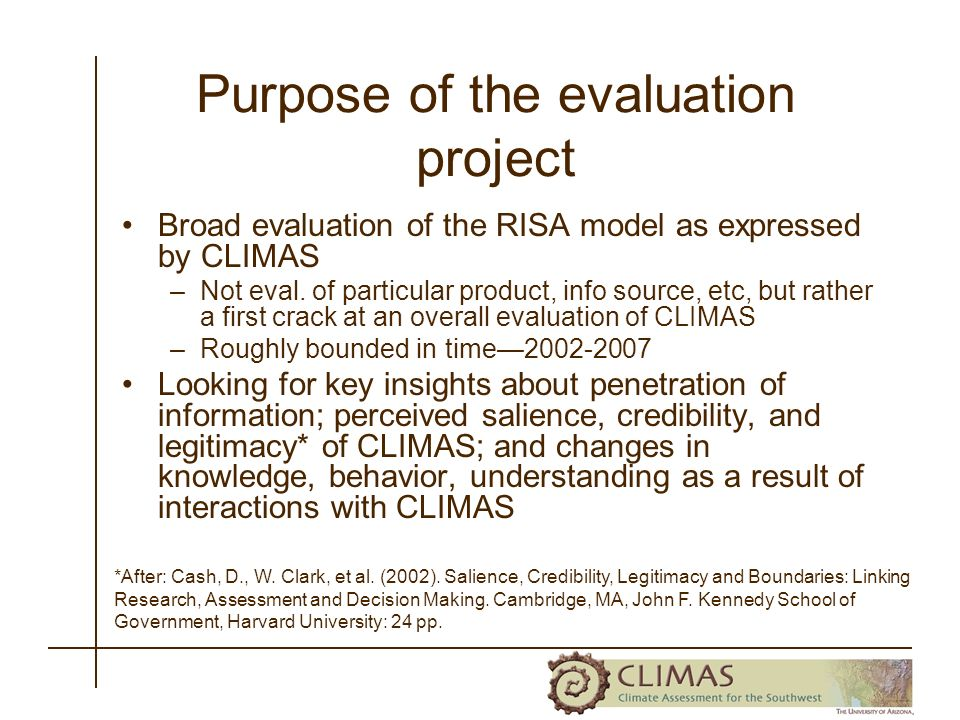 Purpose of the evaluation project Broad evaluation of the RISA model as expressed by CLIMAS –Not eval.