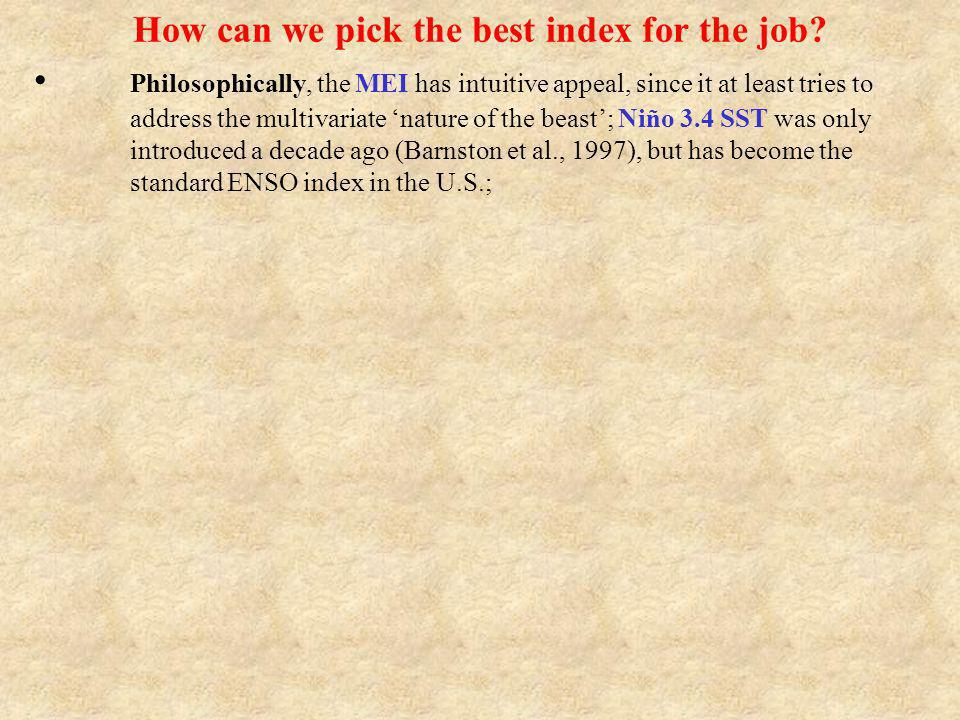 How can we pick the best index for the job? Philosophically, the MEI has intuitive appeal, since it at least tries to address the multivariate nature