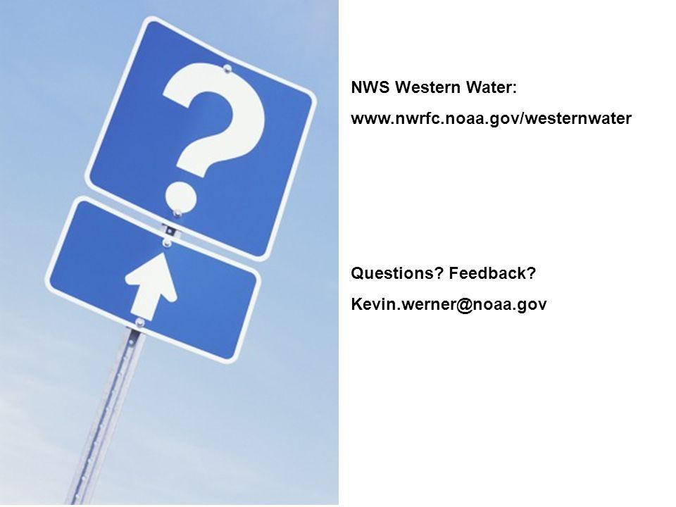 Questions? Feedback? Kevin.werner@noaa.gov NWS Western Water: www.nwrfc.noaa.gov/westernwater