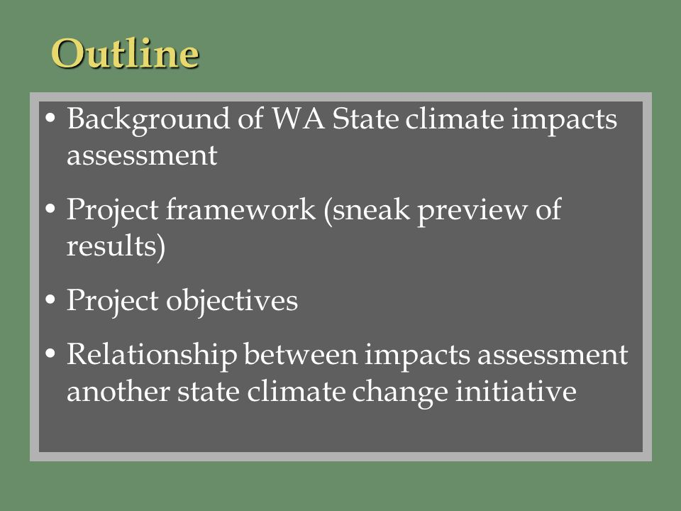 Agriculture/Economics –Impacts on productivity and sustainability of States agriculture, focusing on key crops (tree fruits, grapes, potatoes) Forests –Impacts to growth and productivity of forests and their susceptibility to fire and insect disturbance Coasts –Impacts of sea level rise on structures (inundation and flooding) –Changes in erosion on bluffs, spits, ocean beaches Sector Focus Points