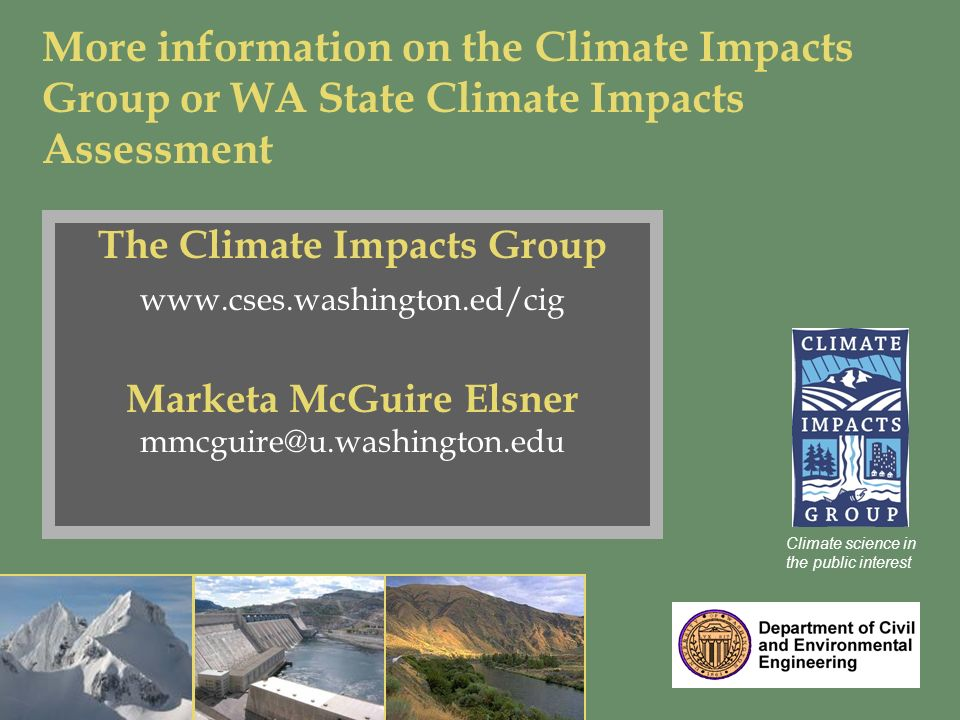Climate science in the public interest The Climate Impacts Group   Marketa McGuire Elsner More information on the Climate Impacts Group or WA State Climate Impacts Assessment