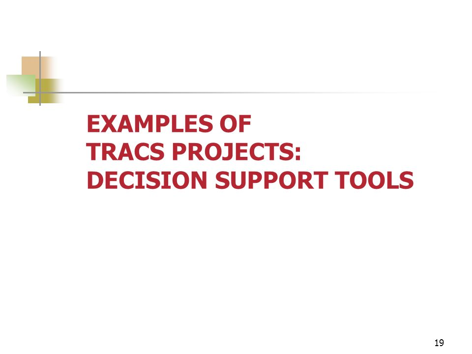 19 EXAMPLES OF TRACS PROJECTS: DECISION SUPPORT TOOLS