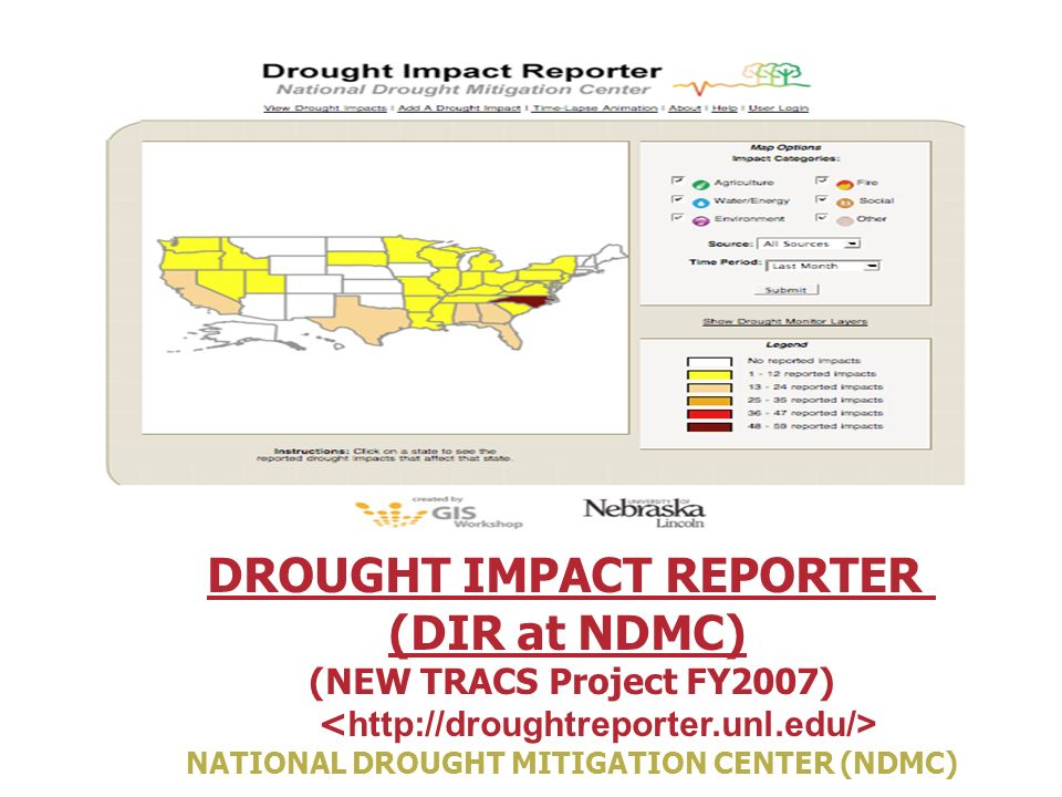 27 DROUGHT IMPACT REPORTER (DIR at NDMC) (NEW TRACS Project FY2007) NATIONAL DROUGHT MITIGATION CENTER (NDMC)