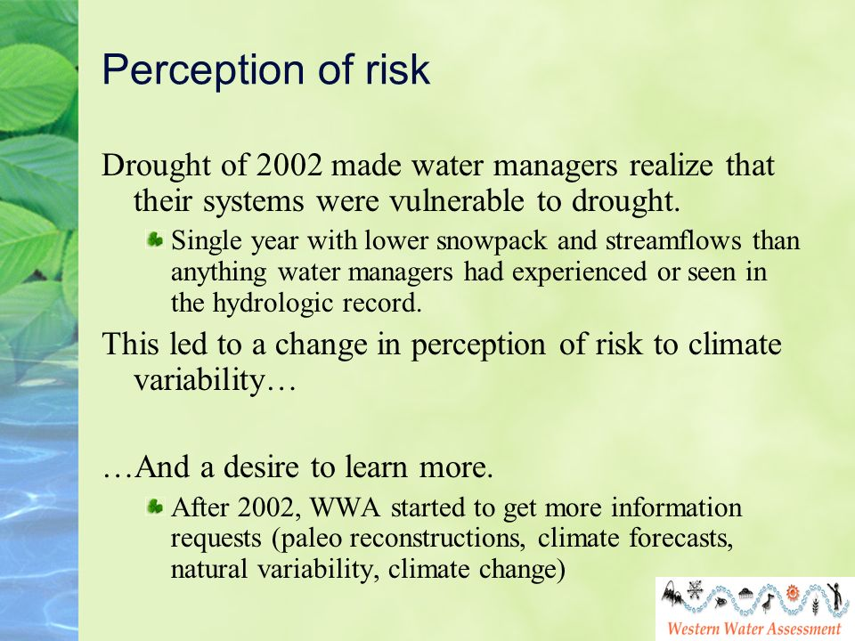Perception of risk Drought of 2002 made water managers realize that their systems were vulnerable to drought. Single year with lower snowpack and stre