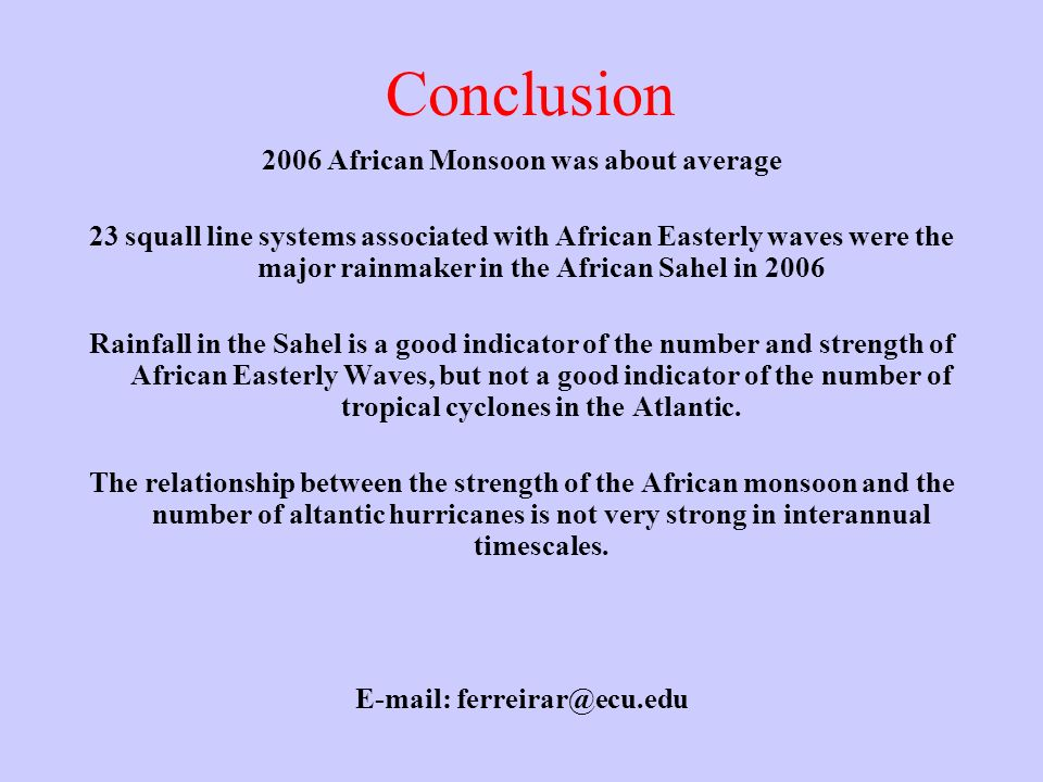 Conclusion 2006 African Monsoon was about average 23 squall line systems associated with African Easterly waves were the major rainmaker in the Africa