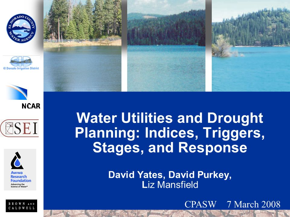 Water Utilities and Drought Planning: Indices, Triggers, Stages, and Response David Yates, David Purkey, Liz Mansfield CPASW 7 March 2008