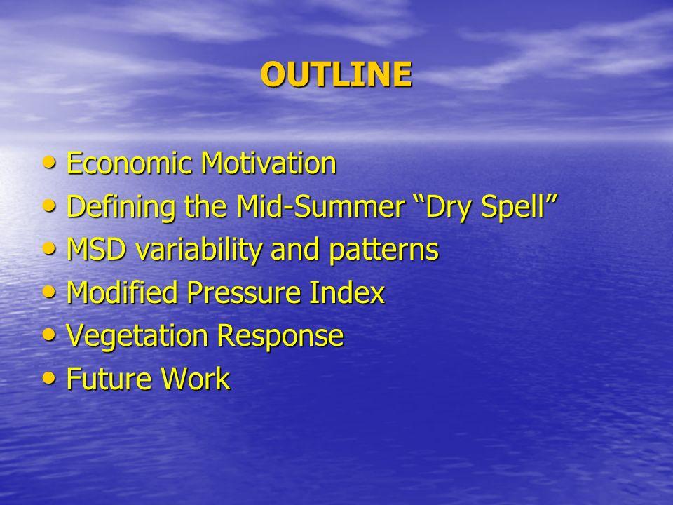 OUTLINE Economic Motivation Economic Motivation Defining the Mid-Summer Dry Spell Defining the Mid-Summer Dry Spell MSD variability and patterns MSD v