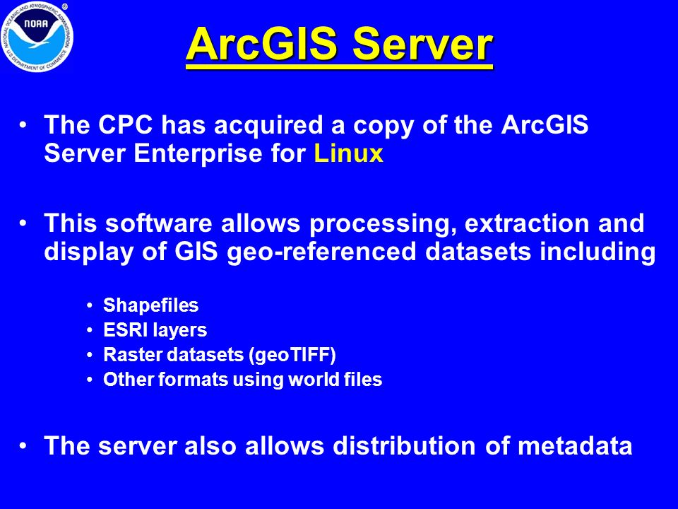 ArcGIS Server The CPC has acquired a copy of the ArcGIS Server Enterprise for Linux This software allows processing, extraction and display of GIS geo