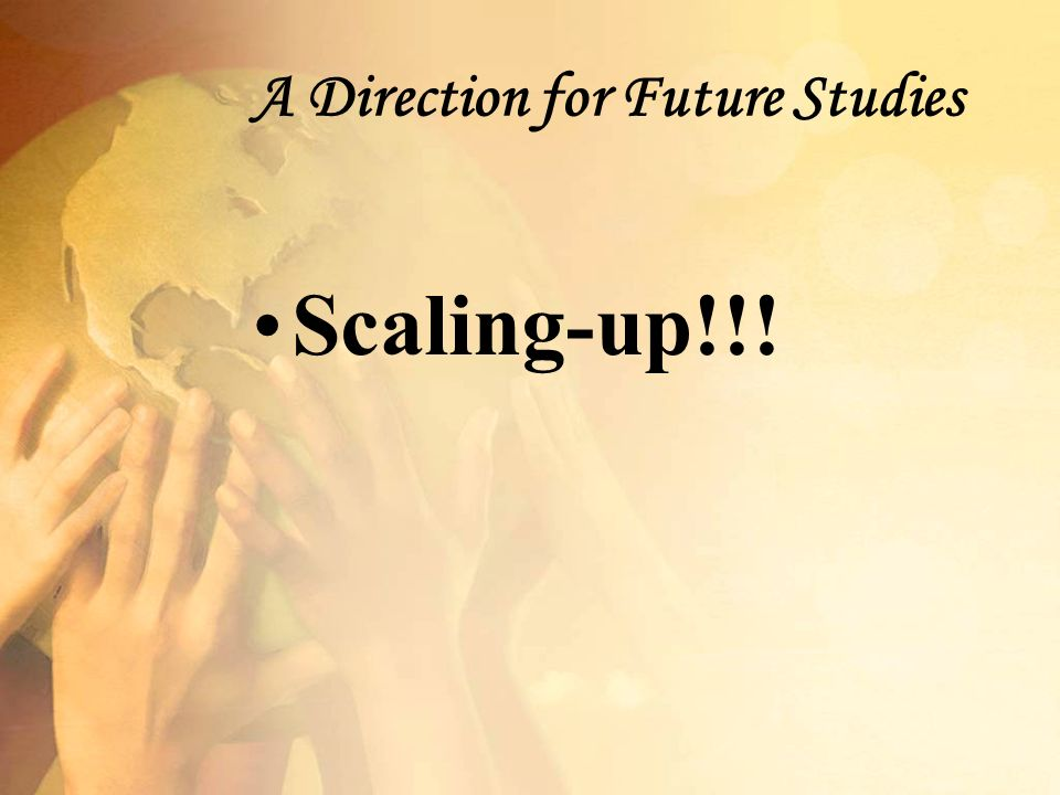 A Direction for Future Studies Scaling-up!!!