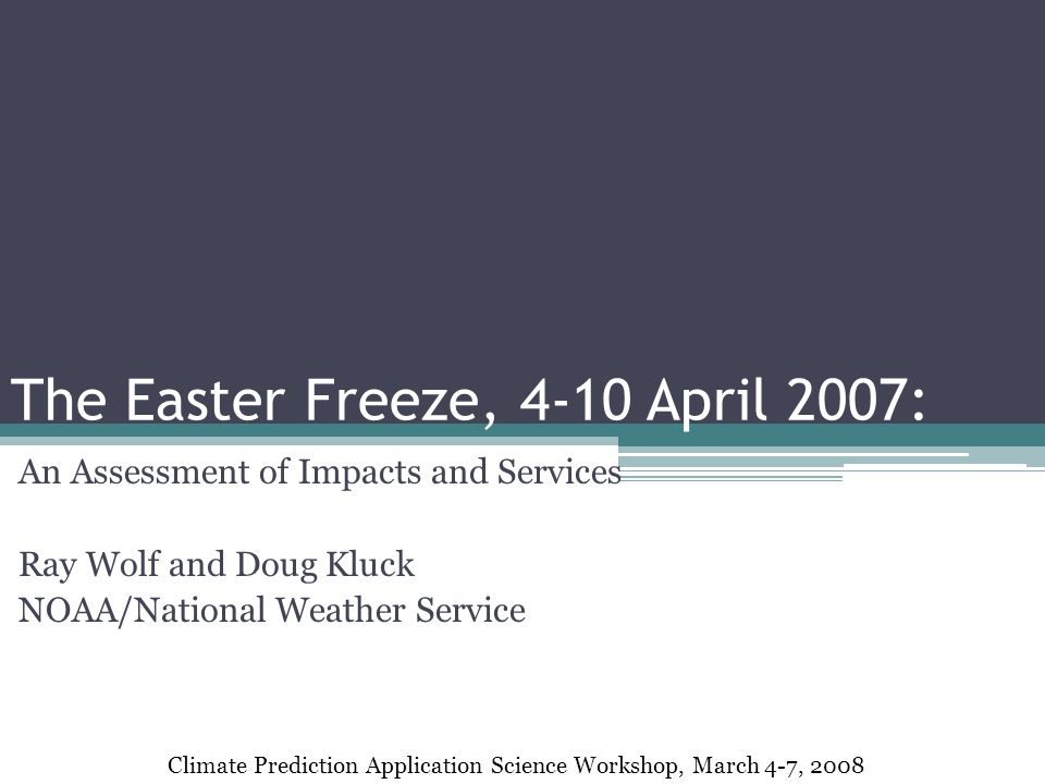 The Easter Freeze, 4-10 April 2007: An Assessment of Impacts and Services Ray Wolf and Doug Kluck NOAA/National Weather Service Climate Prediction Application Science Workshop, March 4-7, 2008