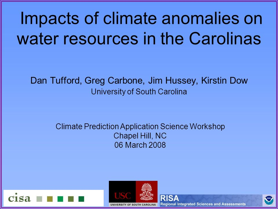 Impacts of climate anomalies on water resources in the Carolinas Dan Tufford, Greg Carbone, Jim Hussey, Kirstin Dow University of South Carolina Clima