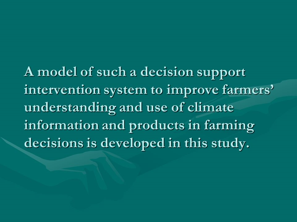 A model of such a decision support intervention system to improve farmers understanding and use of climate information and products in farming decisions is developed in this study.