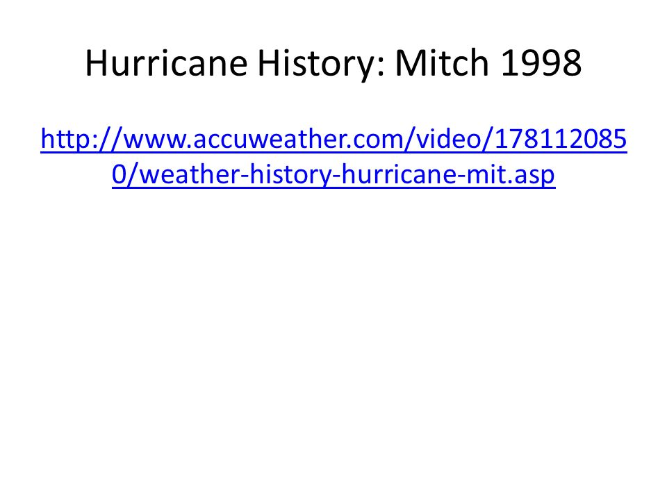 Hurricane History: Mitch 1998 http://www.accuweather.com/video/178112085 0/weather-history-hurricane-mit.asp