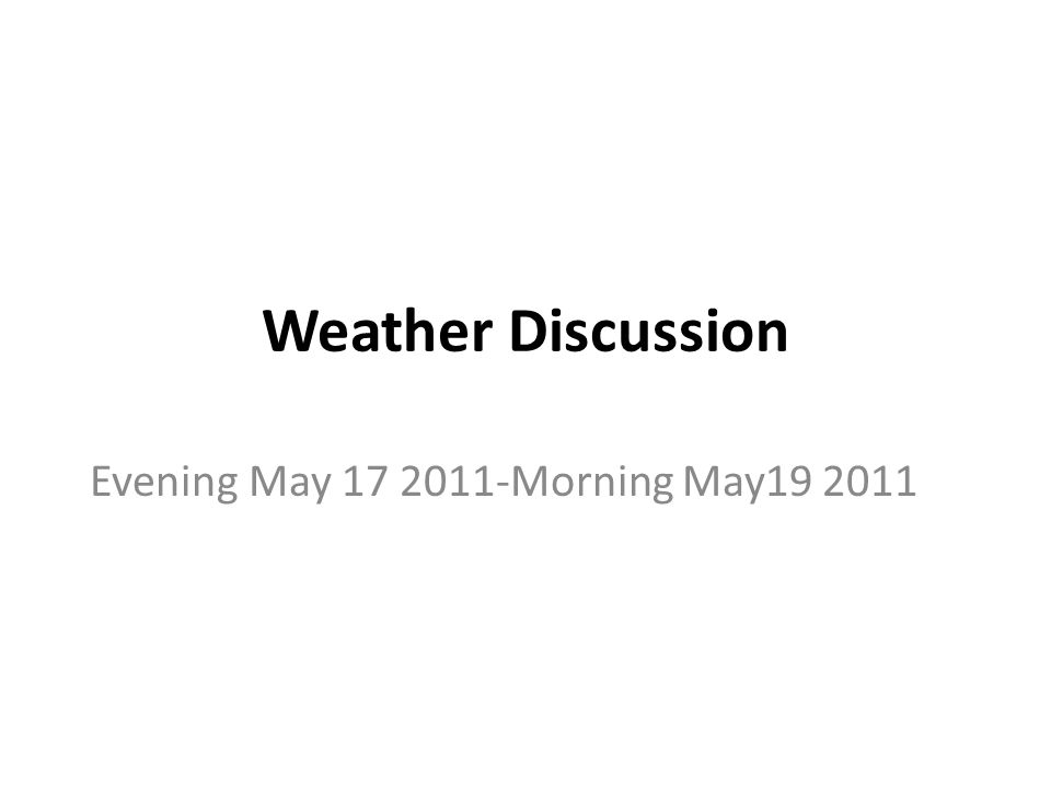 Weather Discussion Evening May 17 2011-Morning May19 2011