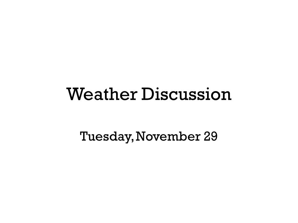 Weather Discussion Tuesday, November 29