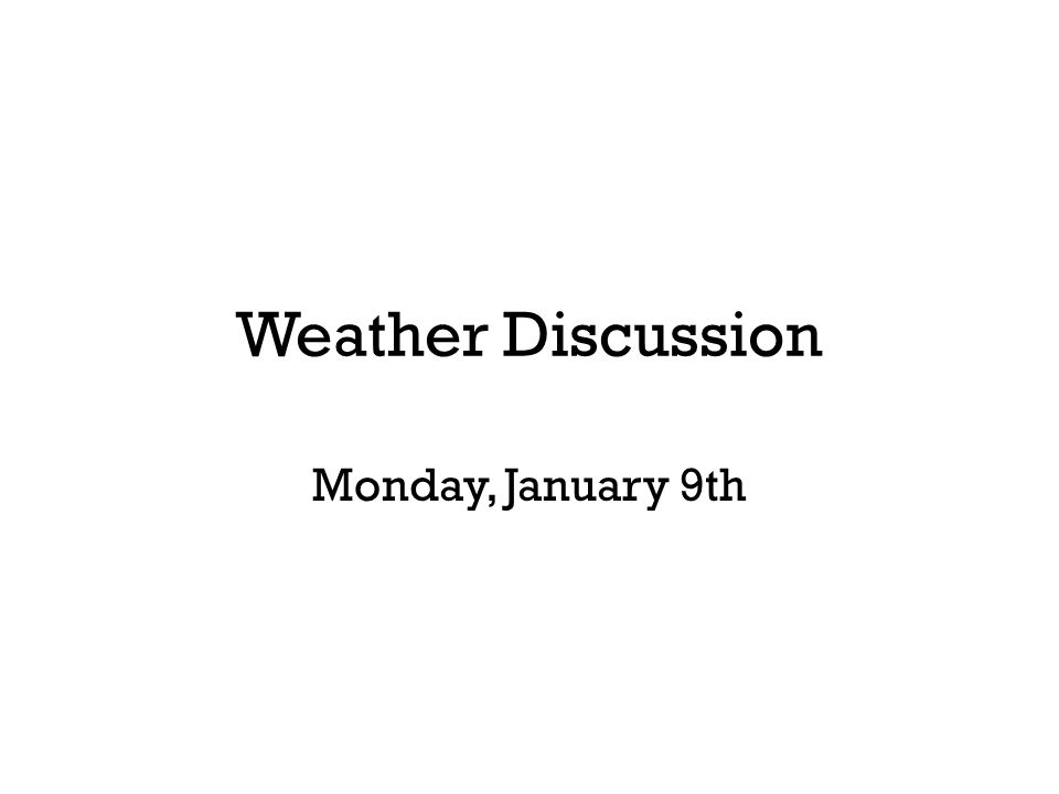 Weather Discussion Monday, January 9th